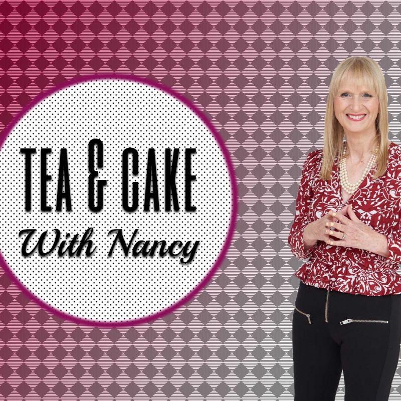 TEA & CAKE WITH NANCY